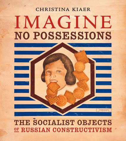 booksvscigarettes – Imagine No Possessions: The Socialist Objects of Russian Constructivism