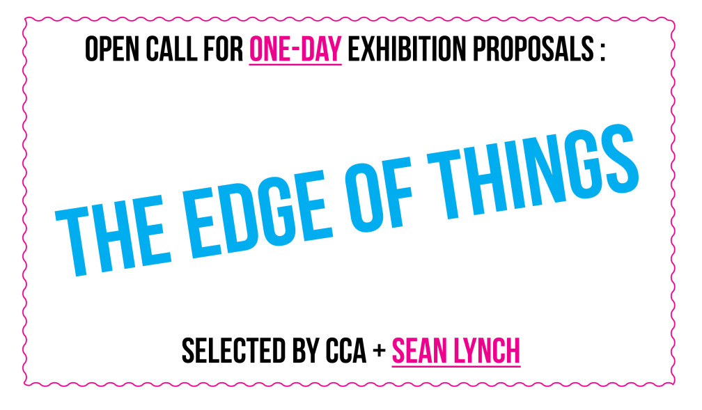 Open call: The Edge of Things, selected by CCA + Sean Lynch